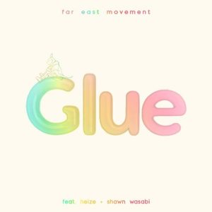 Glue / Far East Movement feat. Heize & Shawn Wasabi