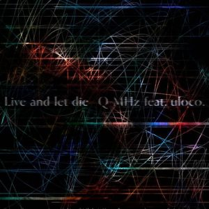 Live and let die / Q-MHz feat. uloco. Album Cover