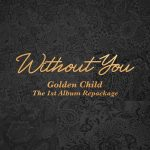 Without You -Repackage- / Golden Child