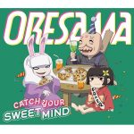 CATCH YOUR SWEET MIND / ORESAMA