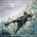 Synthetic Sympathy / Who-ya Extended