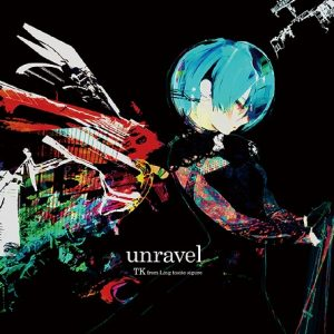unravel / TK from Ling tosite sigure