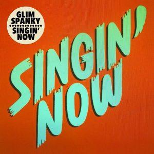 Singin' Now / GLIM SPANKY