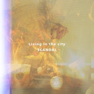 Living in the city / SCANDAL