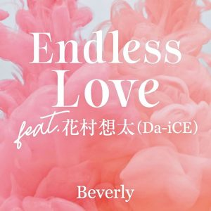 Endless Love feat. Sota Hanamura (Da-iCE) / Beverly