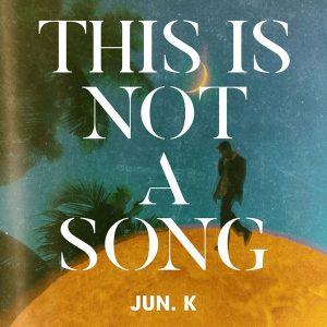 THIS IS NOT A SONG, 1929 (Korean Ver.) / JUN. K