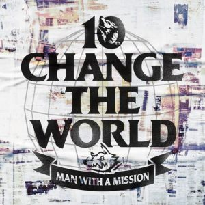Change the World / MAN WITH A MISSION