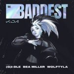 THE BADDEST (feat. (G)I-DLE, Bea Miller, Wolftyla) / K/DA
