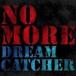 NO MORE / DREAMCATCHER