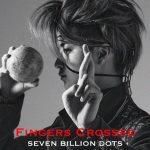 Fingers Crossed / Seven Billion Dots