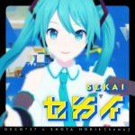 SEKAI feat. Hatsune Miku / DECO*27×Shota Horie (kemu)