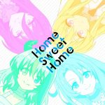 Home Sweet Home / Alice Kisaragi (CV: Miyu Tomita), Snow (CV: Sayaka Kikuchi), Rose (CV: Natsumi Murakami), Grimm (CV: Minami Takahashi)